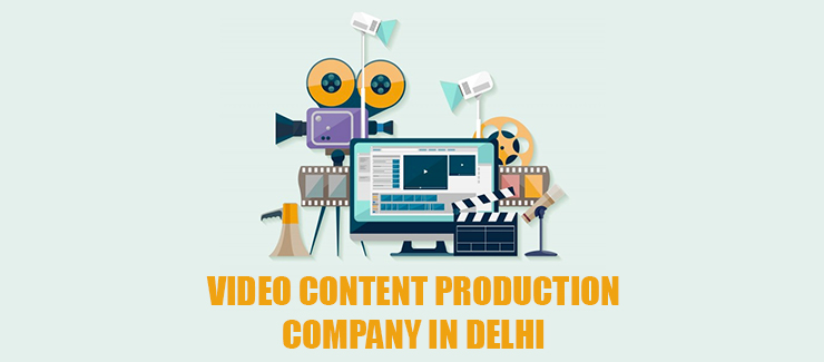 Video Content Production Company in Delhi